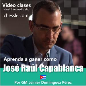 Aprenda a ganar como Jose Raul Capablanca por Leinier Dominguez Perez